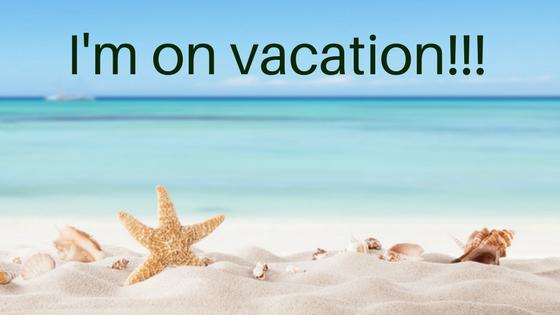 I am on vacation!!!